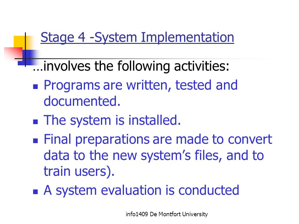 info1409 De Montfort University Stage 4 -System Implementation …involves the following activities: Programs are written, tested and documented.