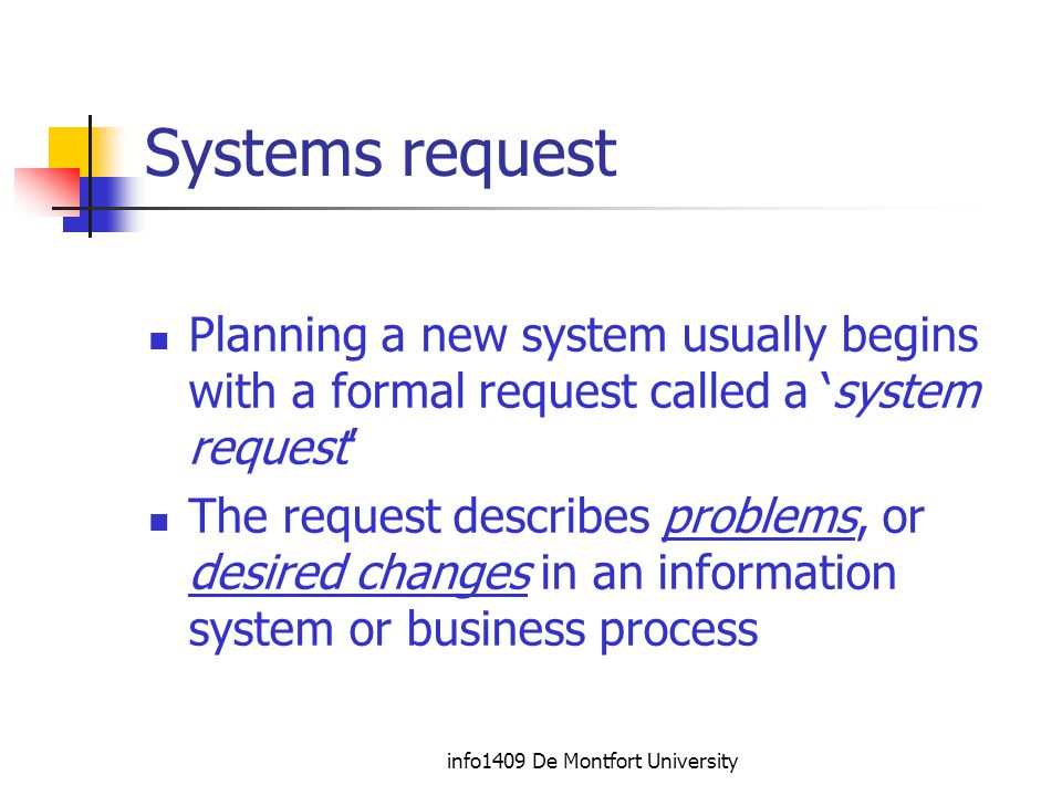 info1409 De Montfort University Systems Planning phase The systems request usually initiates the Systems Planning phase of the System Development Life Cycle.