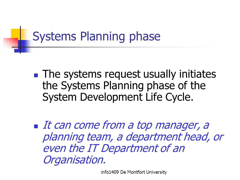 info1409 De Montfort University Systems Planning Systems planning is the first stage in the System Development Life Cycle In this first stage a preliminary investigation will take place to identify the nature and scope of the problem (or business opportunity)