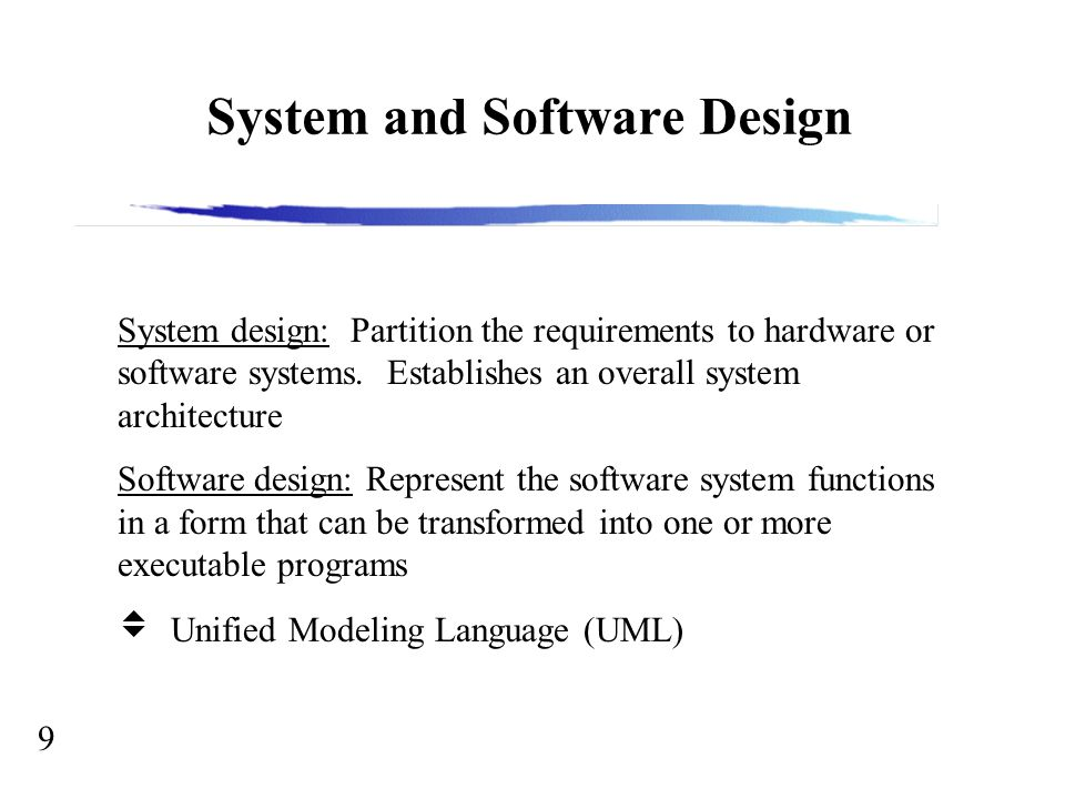 9 System and Software Design System design: Partition the requirements to hardware or software systems.