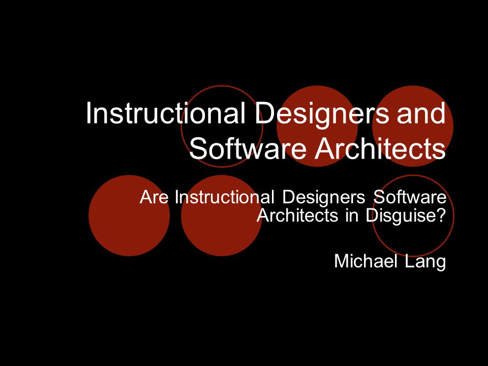 Instructional Designers and Software Architects Are Instructional Designers Software Architects in Disguise.