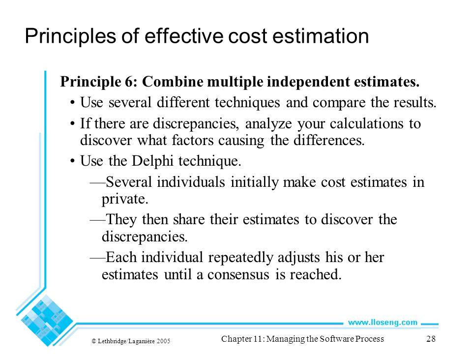 © Lethbridge/Laganière 2005 Chapter 11: Managing the Software Process28 Principles of effective cost estimation Principle 6: Combine multiple independent estimates.