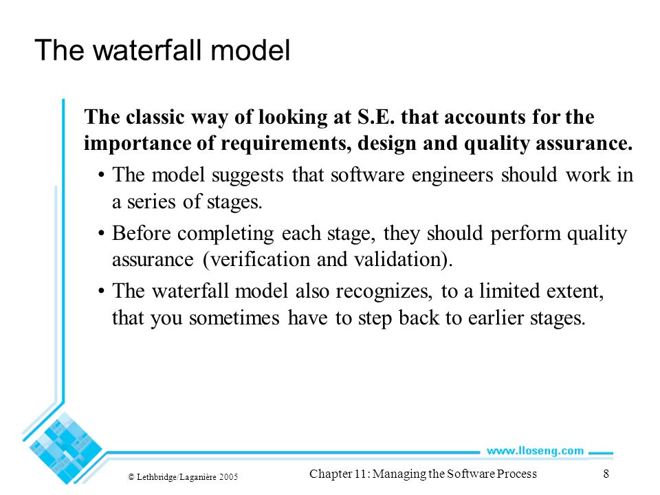 © Lethbridge/Laganière 2005 Chapter 11: Managing the Software Process8 The waterfall model The classic way of looking at S.E.