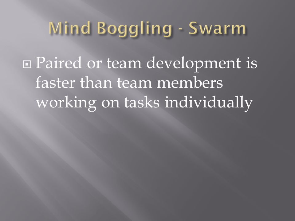  Paired or team development is faster than team members working on tasks individually