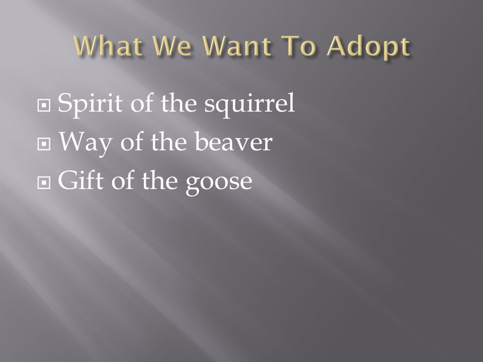 Spirit of the squirrel  Way of the beaver  Gift of the goose