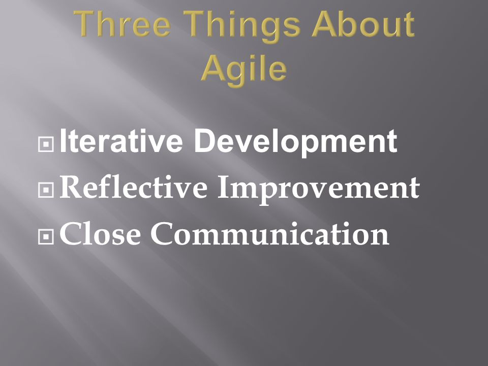  Iterative Development  Reflective Improvement  Close Communication