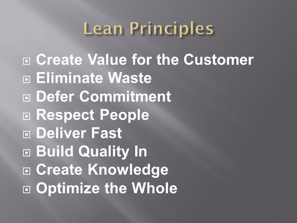  Create Value for the Customer  Eliminate Waste  Defer Commitment  Respect People  Deliver Fast  Build Quality In  Create Knowledge  Optimize the Whole