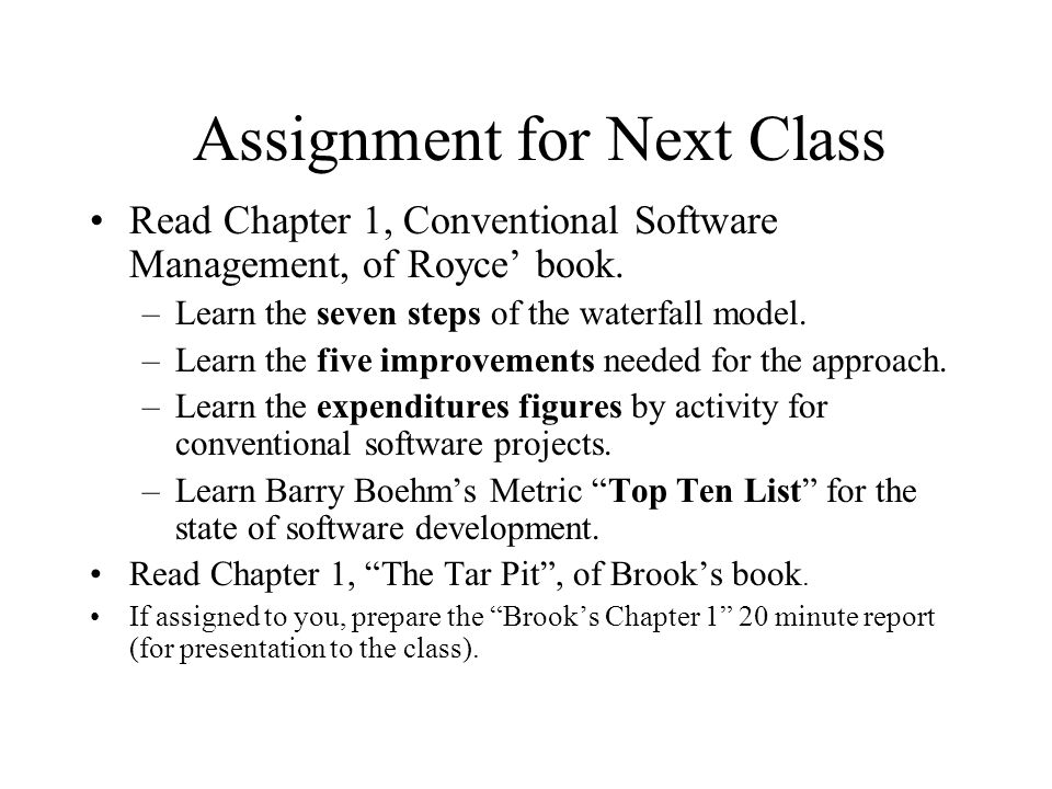 Assignment for Next Class Read Chapter 1, Conventional Software Management, of Royce' book.