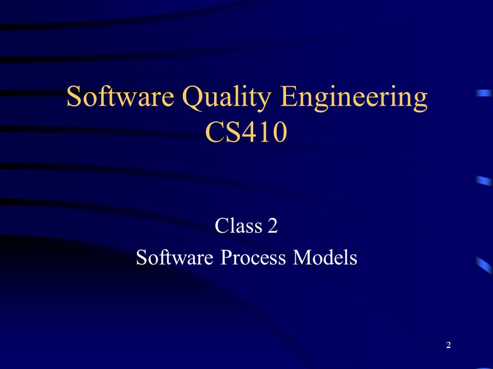 2 Software Quality Engineering CS410 Class 2 Software Process Models