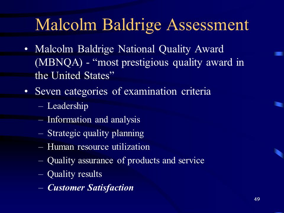 "49 Malcolm Baldrige Assessment Malcolm Baldrige National Quality Award (MBNQA) - ""most prestigious quality award in the United States"" Seven categorie"