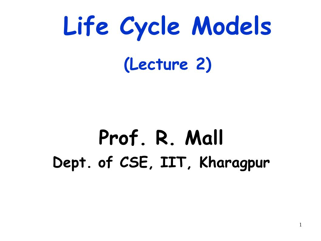 1 Life Cycle Models (Lecture 2) Prof. R. Mall Dept. of CSE, IIT, Kharagpur