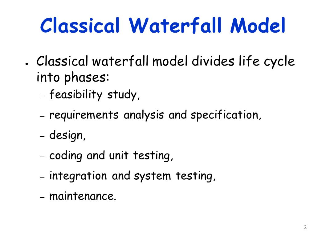 3 Classical Waterfall Model Feasibility Study Req. Analysis Design Coding Testing Maintenance