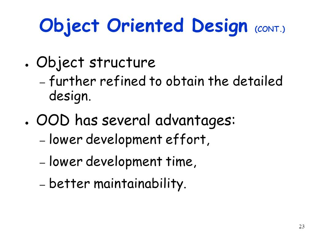 23 Object Oriented Design (CONT.) ● Object structure – further refined to obtain the detailed design.