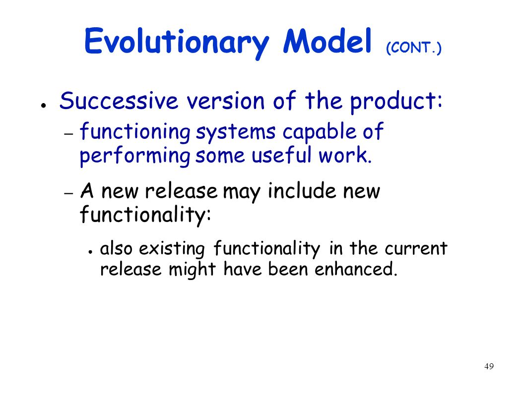 49 Evolutionary Model (CONT.) ● Successive version of the product: – functioning systems capable of performing some useful work.