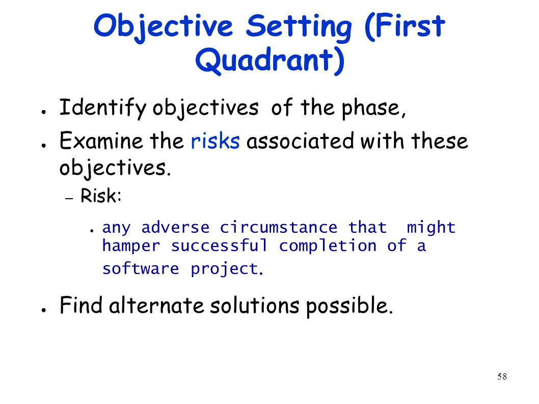 58 Objective Setting (First Quadrant) ● Identify objectives of the phase, ● Examine the risks associated with these objectives.