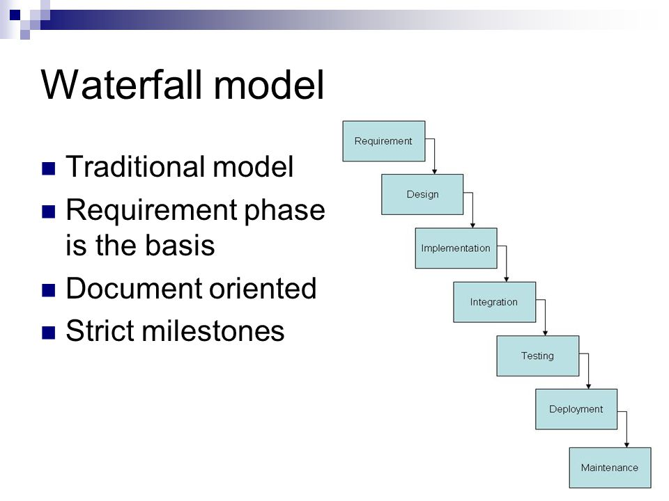 Waterfall model Traditional model Requirement phase is the basis Document oriented Strict milestones