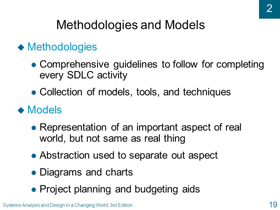 2 Systems Analysis and Design in a Changing World, 3rd Edition 19 Methodologies and Models u Methodologies l Comprehensive guidelines to follow for co