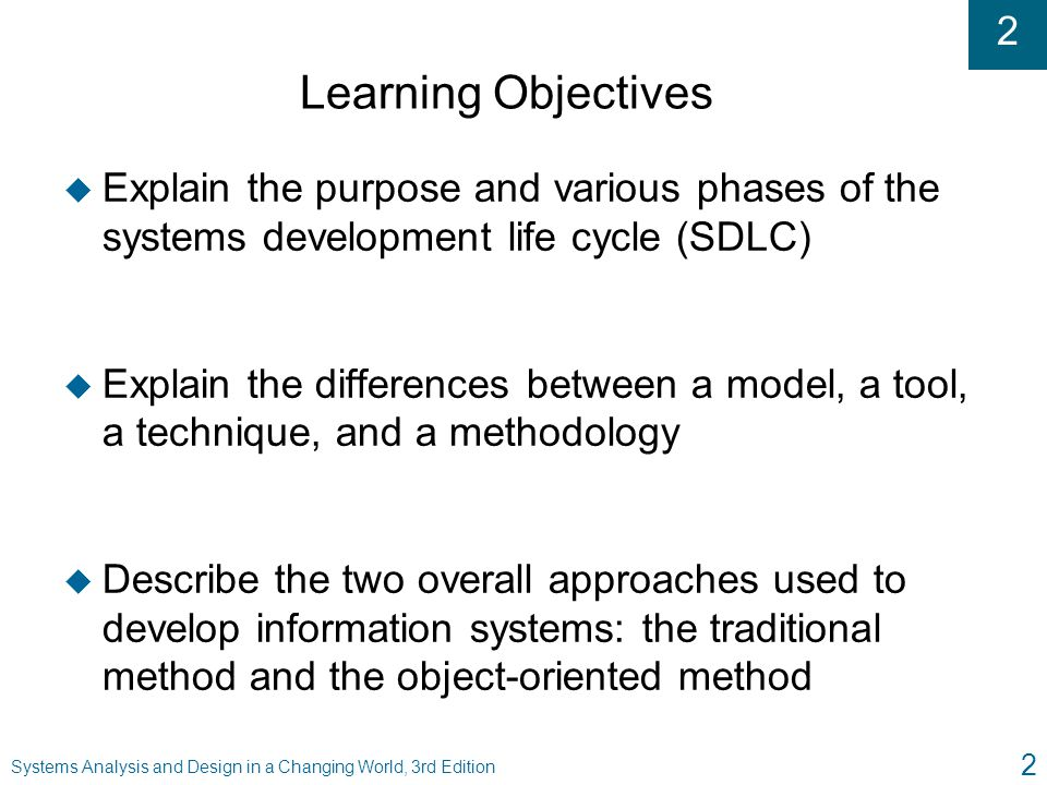 2 2 Learning Objectives u Explain the purpose and various phases of the systems development life cycle (SDLC) u Explain the differences between a mode