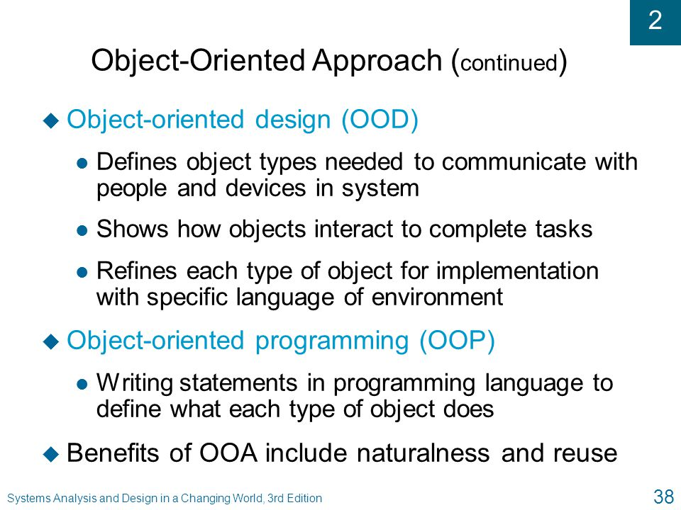 2 Systems Analysis and Design in a Changing World, 3rd Edition 38 Object-Oriented Approach ( continued ) u Object-oriented design (OOD) l Defines obje