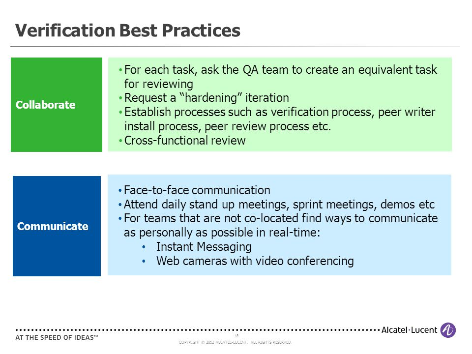 COPYRIGHT © 2012 ALCATEL-LUCENT. ALL RIGHTS RESERVED. 18 Verification Best Practices Collaborate Communicate For each task, ask the QA team to create