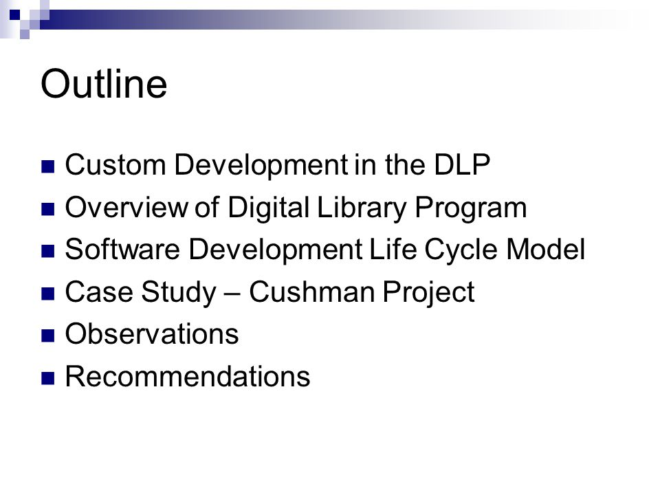 Outline Custom Development in the DLP Overview of Digital Library Program Software Development Life Cycle Model Case Study – Cushman Project Observations Recommendations