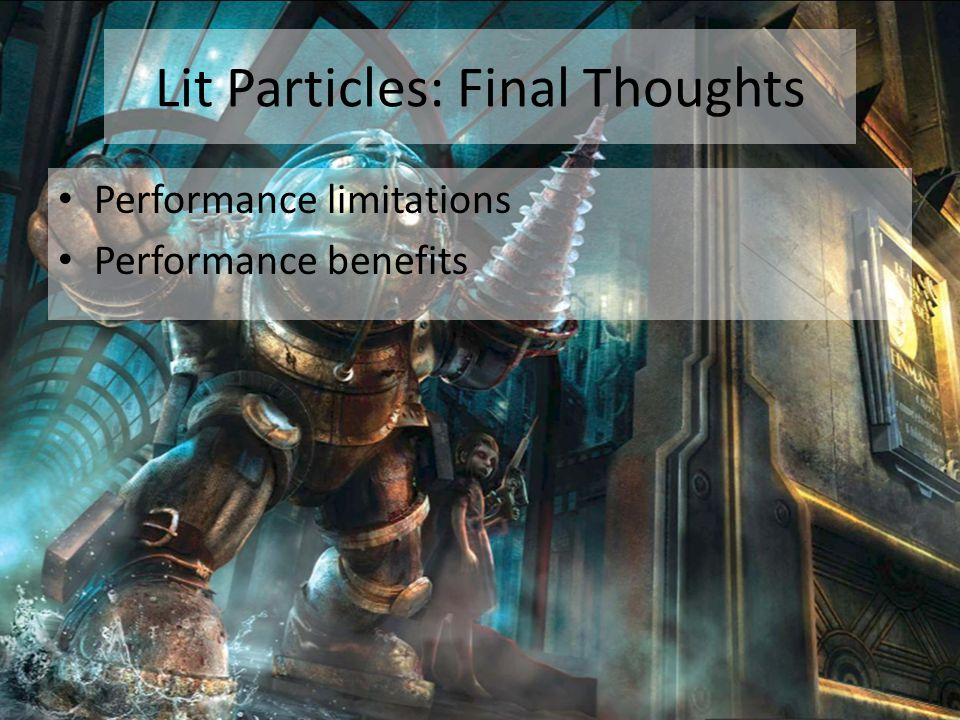 Lit Particles: Final Thoughts Performance limitations Performance benefits