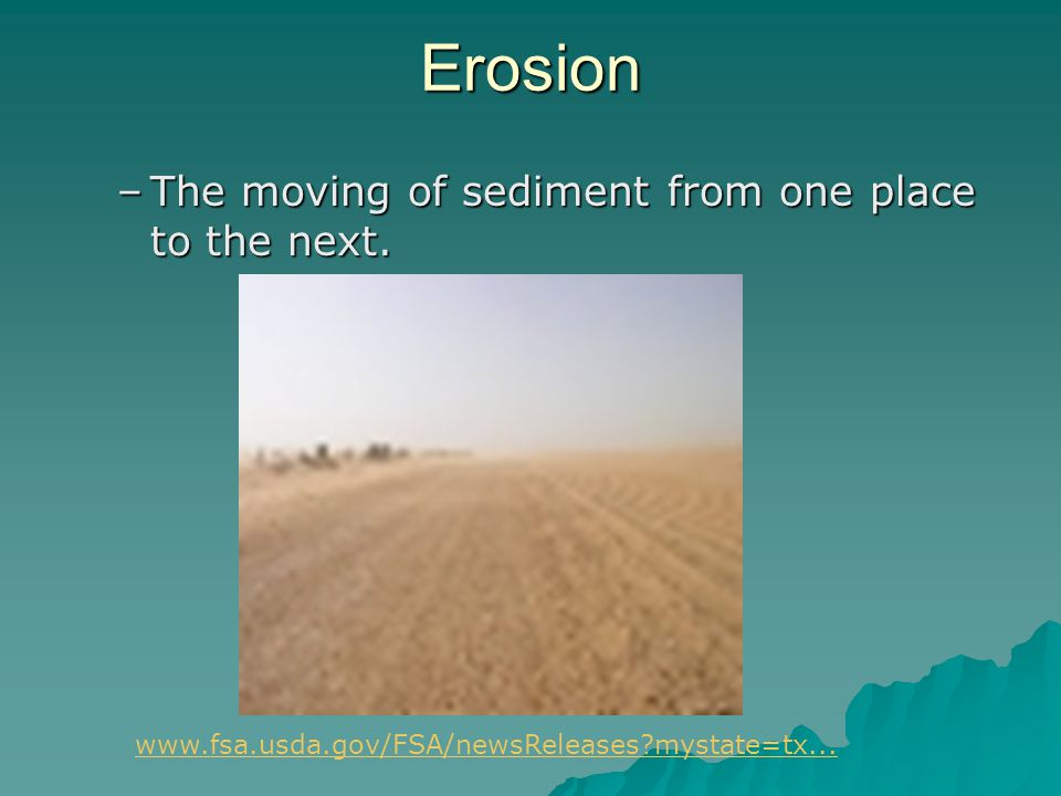 Erosion –The moving of sediment from one place to the next. www.fsa.usda.gov/FSA/newsReleases?mystate=tx...