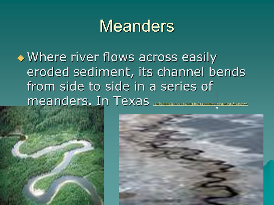 Meanders  Where river flows across easily eroded sediment, its channel bends from side to side in a series of meanders. In Texas cpdmigration.com/adm