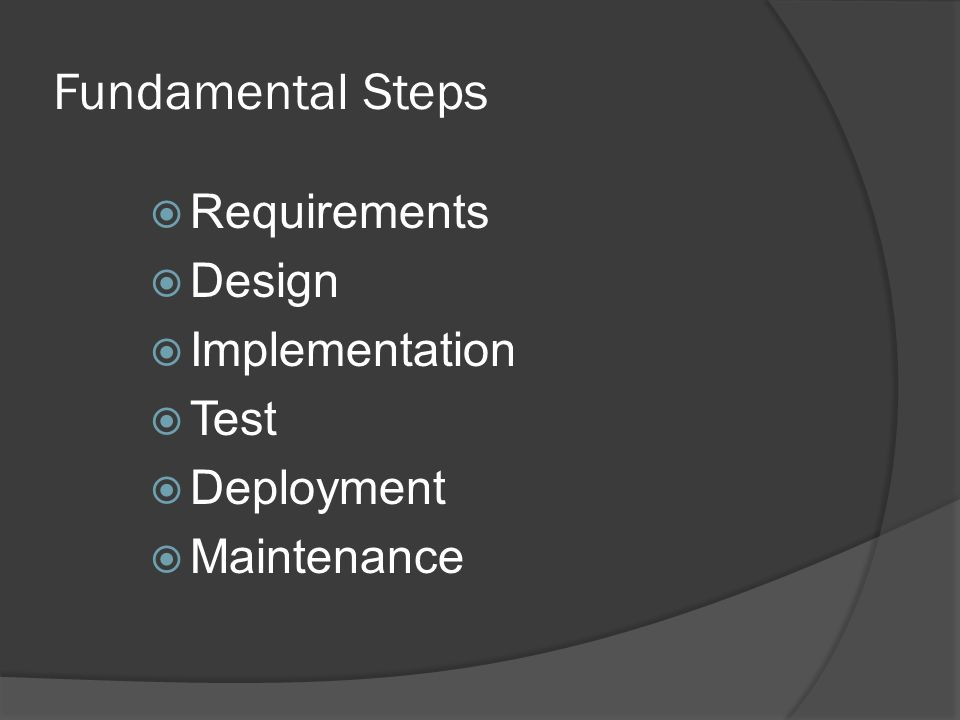 Fundamental Steps  Requirements  Design  Implementation  Test  Deployment  Maintenance
