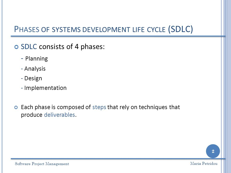 P HASES OF SYSTEMS DEVELOPMENT LIFE CYCLE (SDLC) SDLC consists of 4 phases: - Planning - Analysis - Design - Implementation Each phase is composed of