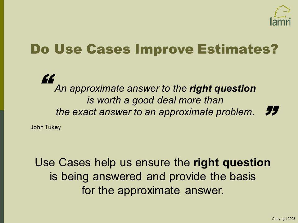 Copyright 2003 Do Use Cases Improve Estimates.