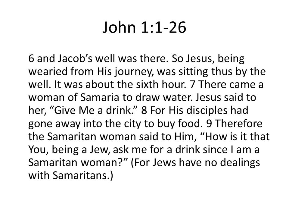 John 1:1-26 6 and Jacob's well was there.