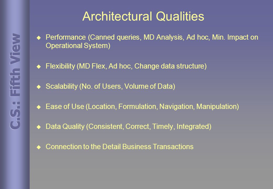 Architectural Qualities  Performance (Canned queries, MD Analysis, Ad hoc, Min.