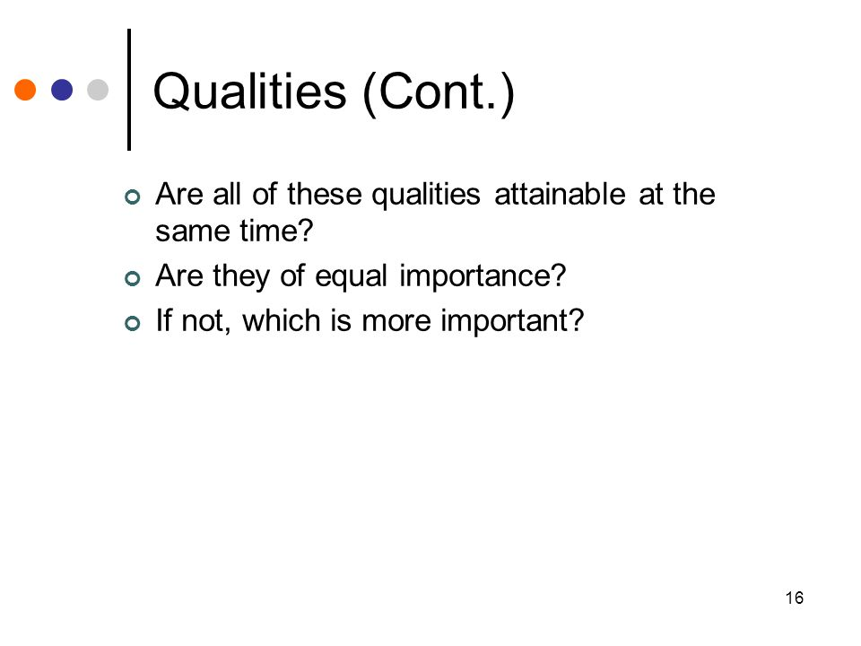 16 Qualities (Cont.) Are all of these qualities attainable at the same time.