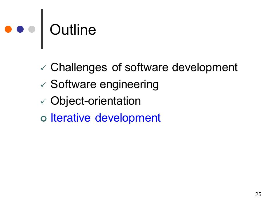 25 Outline Challenges of software development Software engineering Object-orientation Iterative development