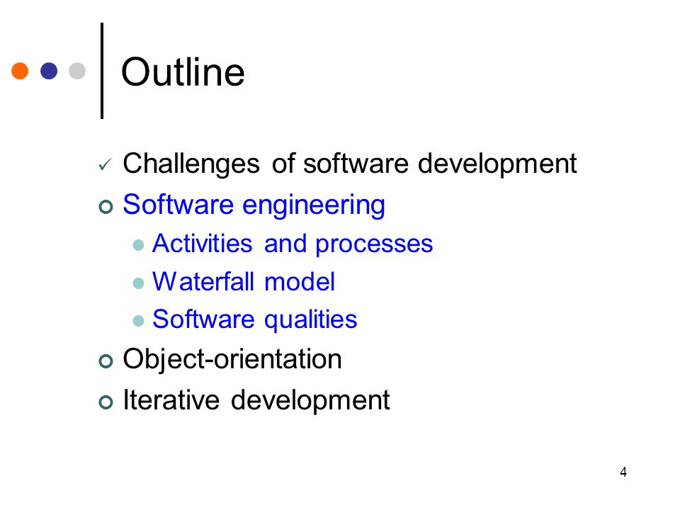4 Outline Challenges of software development Software engineering Activities and processes Waterfall model Software qualities Object-orientation Itera