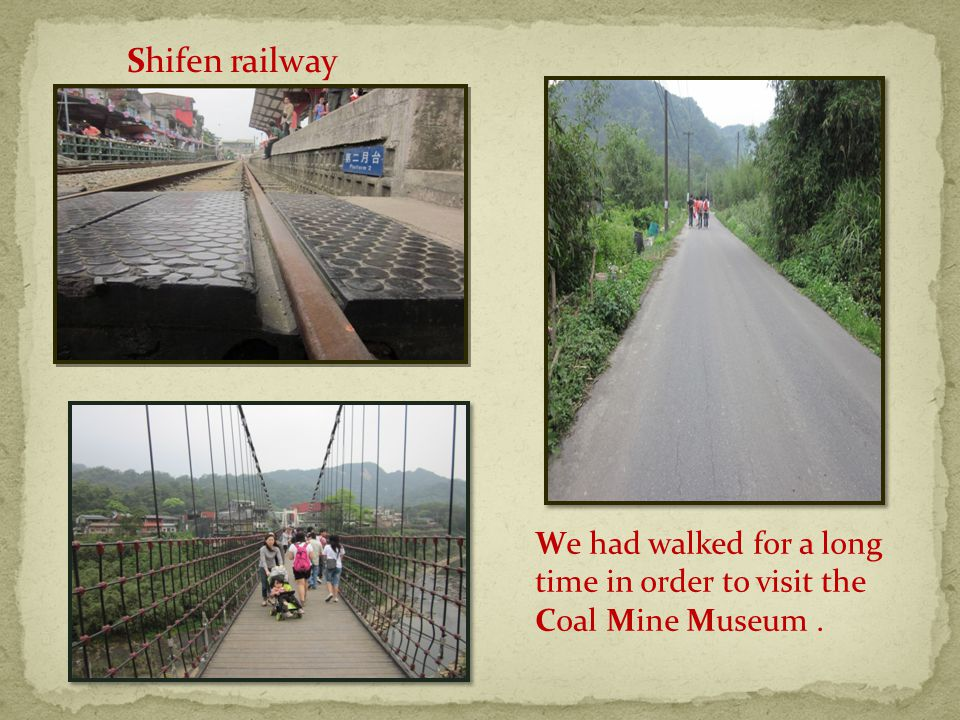 Shifen railway We had walked for a long time in order to visit the Coal Mine Museum.