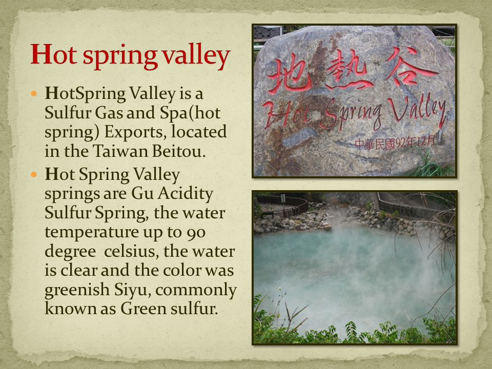 HotSpring Valley is a Sulfur Gas and Spa(hot spring) Exports, located in the Taiwan Beitou.