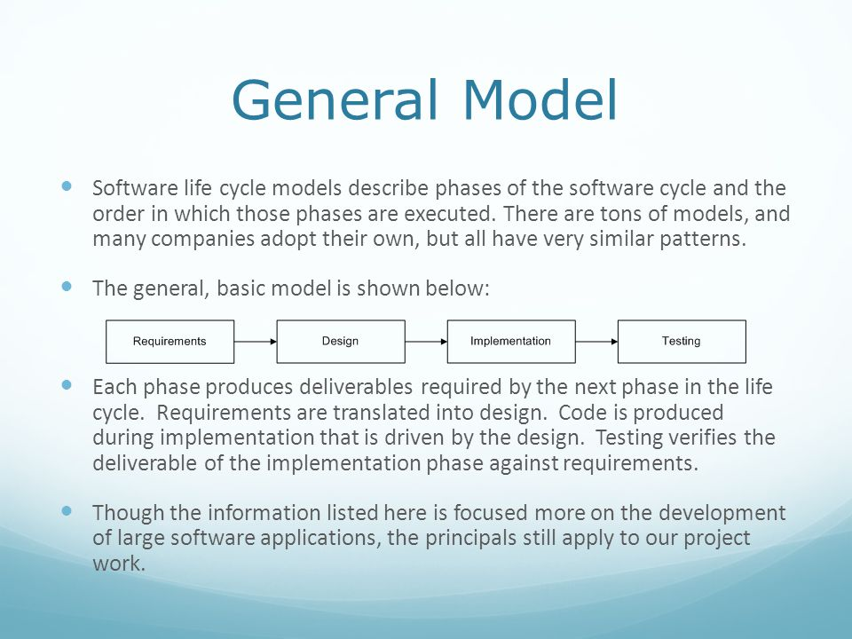 General Model Software life cycle models describe phases of the software cycle and the order in which those phases are executed. There are tons of mod