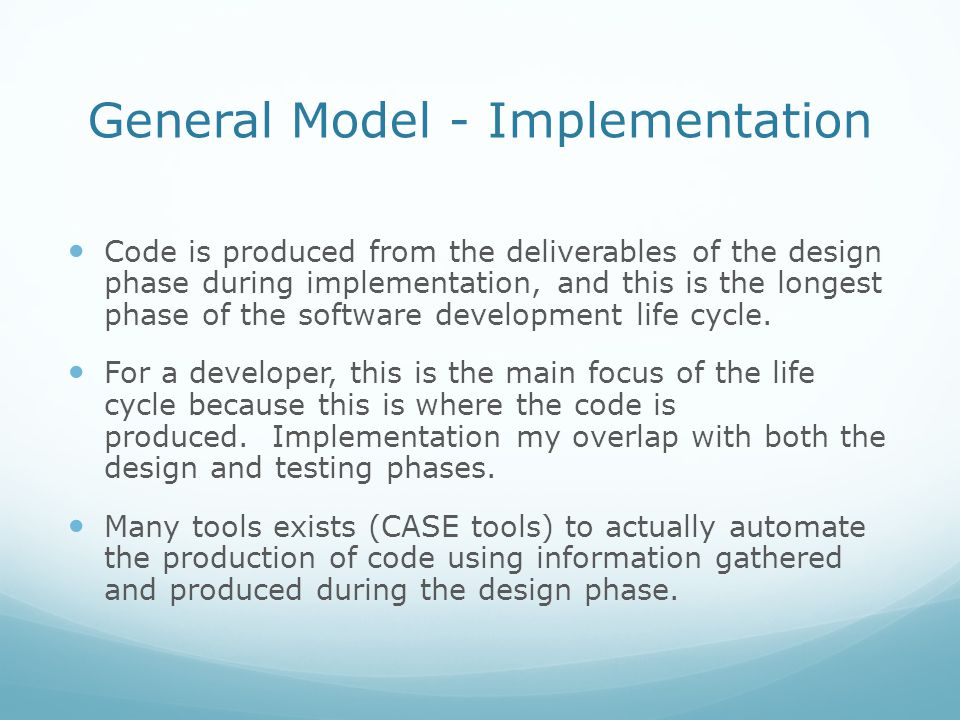 General Model - Testing During testing, the implementation is tested against the requirements to make sure that the product is solves the needs identified during the requirements phase.