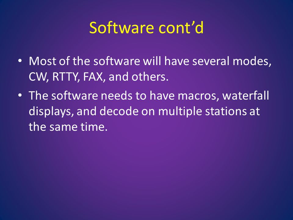 Software cont'd Most of the software will have several modes, CW, RTTY, FAX, and others.