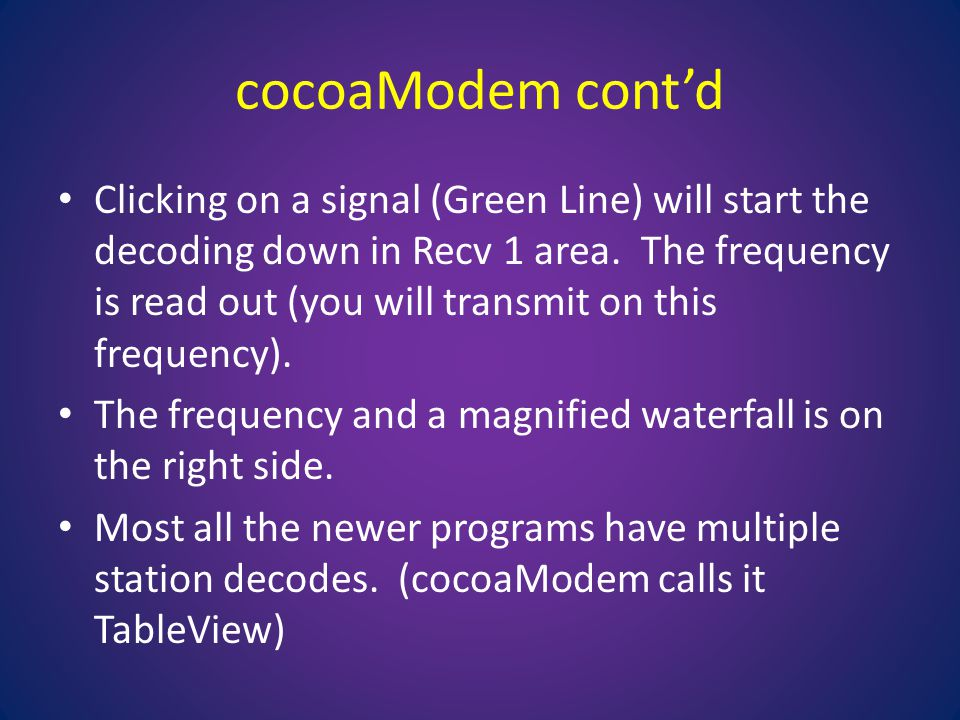 cocoaModem cont'd Clicking on a signal (Green Line) will start the decoding down in Recv 1 area.
