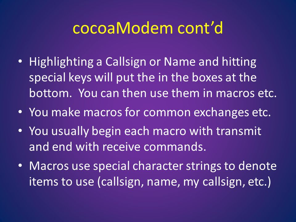 cocoaModem cont'd Highlighting a Callsign or Name and hitting special keys will put the in the boxes at the bottom.