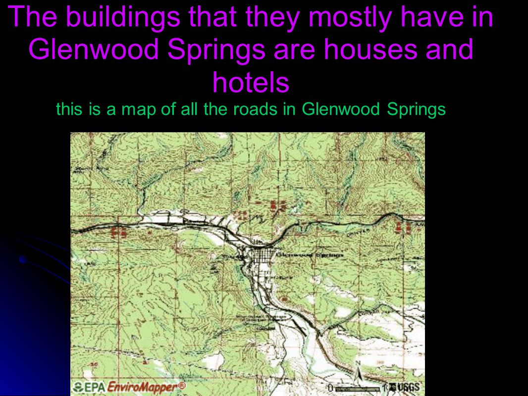 The buildings that they mostly have in Glenwood Springs are houses and hotels this is a map of all the roads in Glenwood Springs
