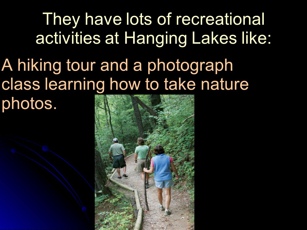 They have lots of recreational activities at Hanging Lakes like: A hiking tour and a photograph class learning how to take nature photos.