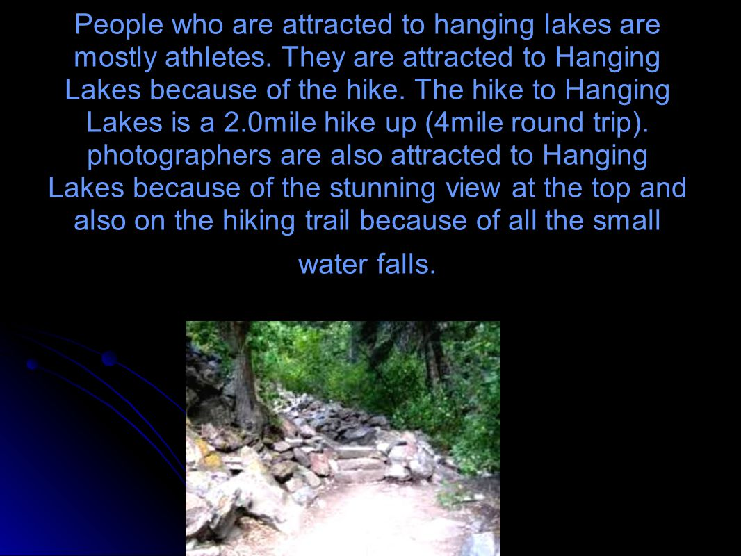 People who are attracted to hanging lakes are mostly athletes.