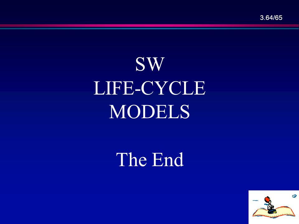 3.63/65 Summary l The Product Progresses Steps, l Build-and-fix (model?), l Waterfall model, l Rapid prototyping model, l Incremental model, l Synchro