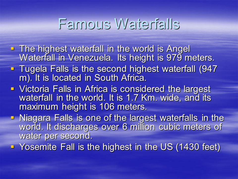 Famous Waterfalls  The highest waterfall in the world is Angel Waterfall in Venezuela.