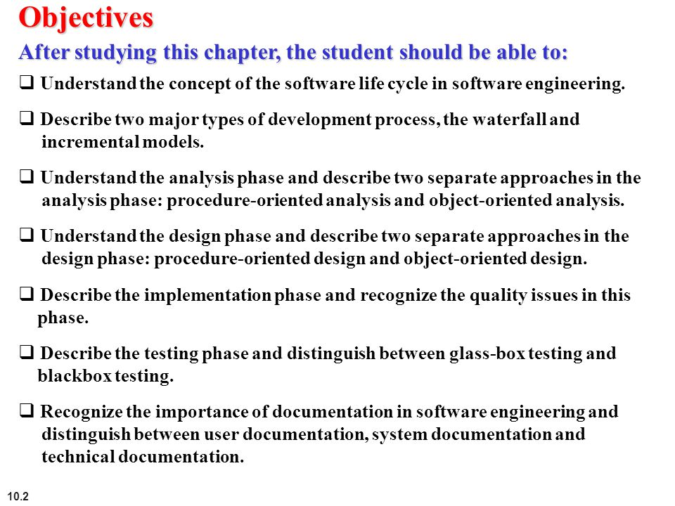 10.2  Understand the concept of the software life cycle in software engineering.  Describe two major types of development process, the waterfall and