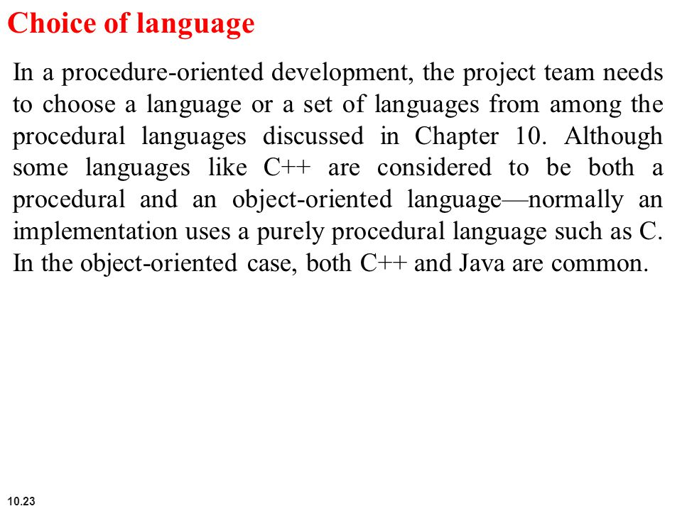 10.23 Choice of language In a procedure-oriented development, the project team needs to choose a language or a set of languages from among the procedu
